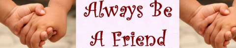 Featured PR friendly blogger: Always be a friend