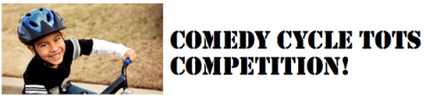 Blogging assignment: Comedy Cycle Tots Competition!