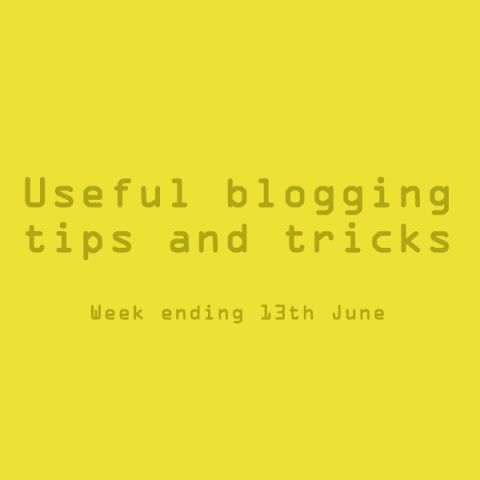 Useful blogging tips and tricks. Week ending 13th June