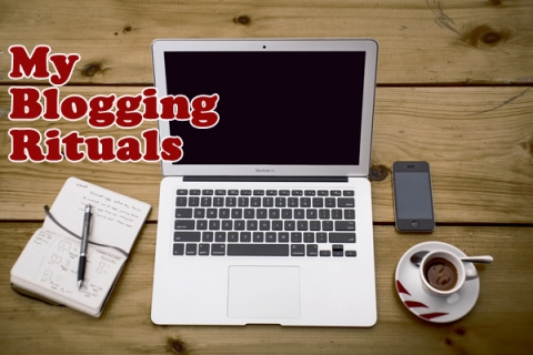 My Blogging Rituals by @BloggerRequired