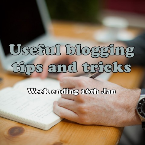 7 useful blogging tips and tricks. Week ending 16th January