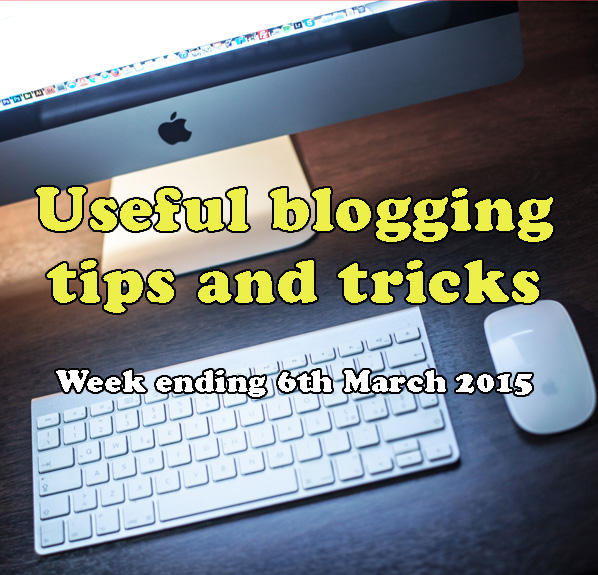 10 useful blogging tips and tricks. Week ending 6th March