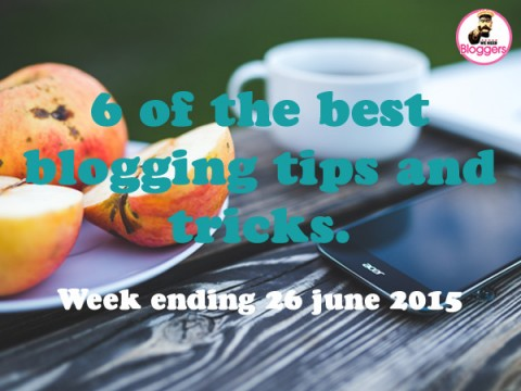 6 of the best blogging tips and tricks. Week ending 26th June 2015