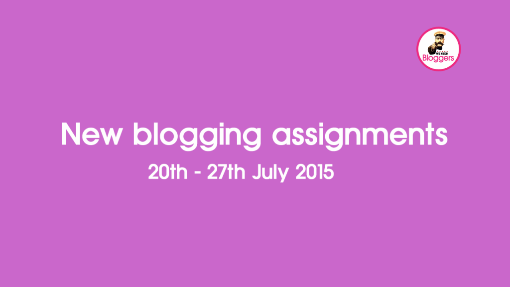 New blogging assignments 20th - 27th July 2015 #pbloggersUK #FbloggersUK #bbloggersuk