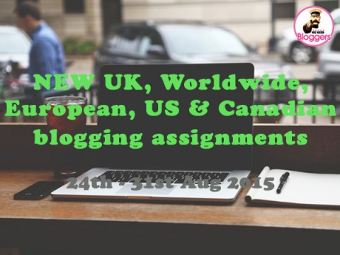 NEW UK, Worldwide, European & US blogging assignments 24th – 31st Aug 2015 (Bloggers wanted)