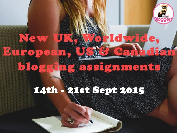 Bloggers wanted - NEW UK, Worldwide, European & US blogging assignments 14th - 21st Sept 2015