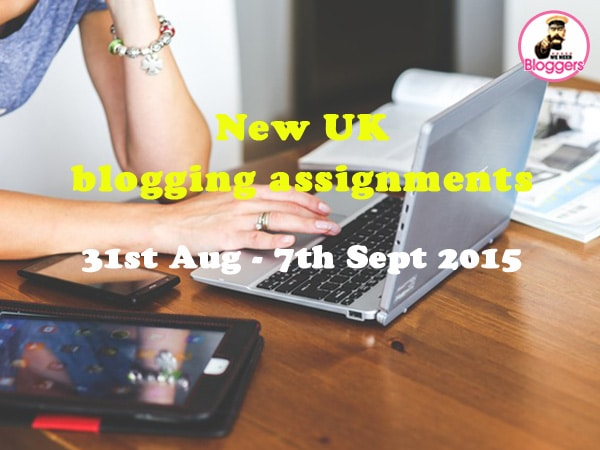 NEW UK blogging assignments 31st Aug - 7th Sept 2015 (Bloggers wanted)