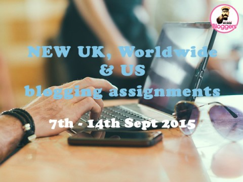 Bloggers wanted – NEW UK, Worldwide & US blogging assignments 7th – 14th Sept 2015