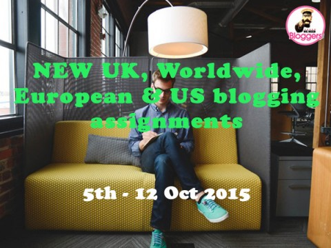 Bloggers wanted – NEW UK, Worldwide, European & US blogging assignments 5th – 12th Oct 2015