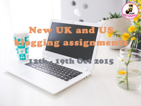 Bloggers wanted – NEW UK and US blogging assignments 12th – 19th Oct 2015