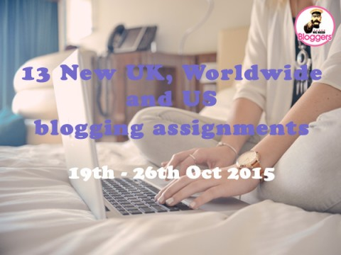 Bloggers wanted – 13 NEW UK, Worldwide and US blogging assignments 19th – 26th Oct 2015