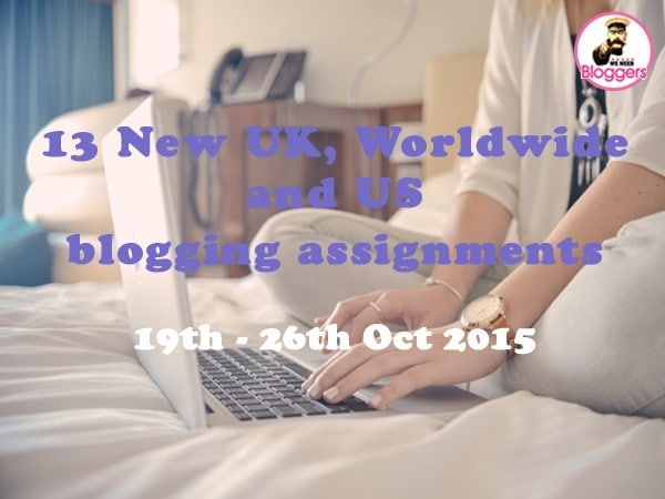 Bloggers wanted - 13 NEW UK, Worldwide and US blogging assignments 19th - 26th Oct 2015