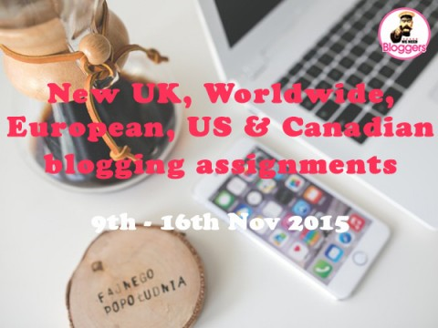 Bloggers wanted – 14 NEW UK, Worldwide, European & US blogging assignments 9th – 16th Nov 2015