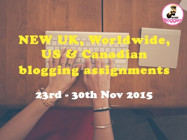 12 NEW UK, Worldwide & US blogging assignments 23rd - 30th Nov 2015