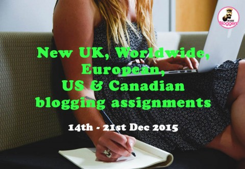 15 NEW UK, Worldwide, European, US & Canadian blogging assignments 14th -21st Dec 2015