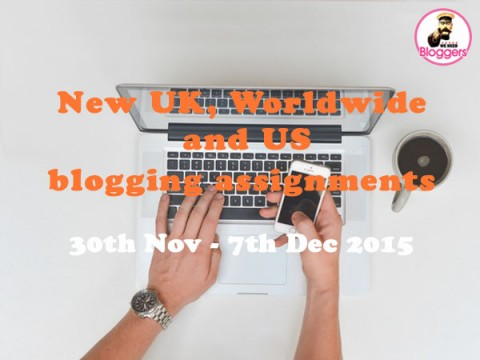 10 NEW UK, Worldwide & US blogging assignments 30th Nov – 7th Dec 2015