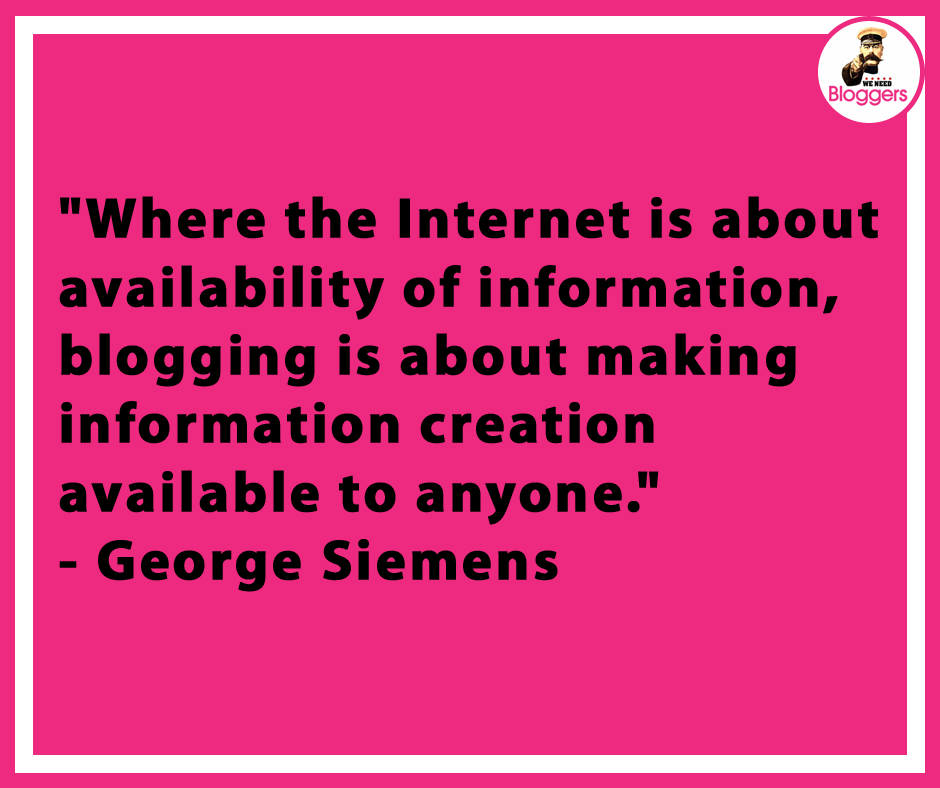 """Where the Internet is about availability of information, blogging is about making information creation available to anyone."""