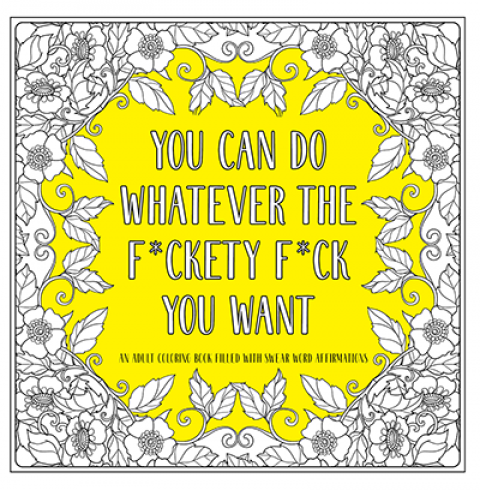 US blogging assignment: You Can Do Whatever The F*ckety F*ck You Want – Adult Coloring Book (US & Canadian bloggers)