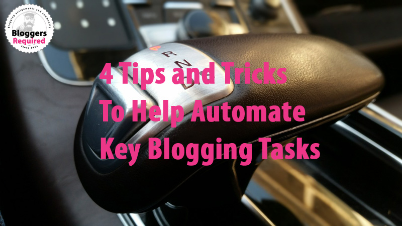 4 Tips and Tricks To Help Automate Key Blogging Tasks & Community Advice