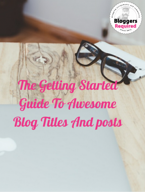 White paper – A getting started guide to awesome blog posts and titles (Helpful tips, tricks and hints)