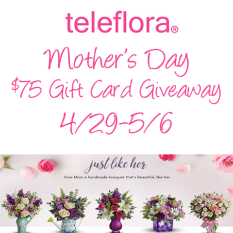 Blogger @easterchic US Giveaway: Enter to WIN a $75 Gift Card to Teleflora.com for Mother's Day – Closes 05/06/2017