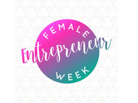 Worldwide blogging assignment: Become an Official Blogger For the First *Female Entrepreneur Week* & Help Spread The Word – Closes 06/21/2017