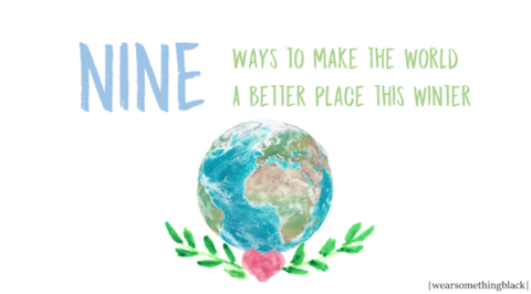 9 things you can do to make the world a better place this winter.
