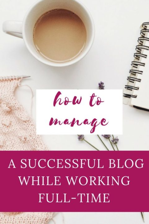 How To Manage A Successful Blog While Working Full-Time