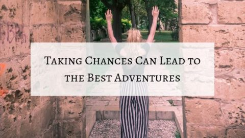 Taking Chances Can Lead to the Best Adventures