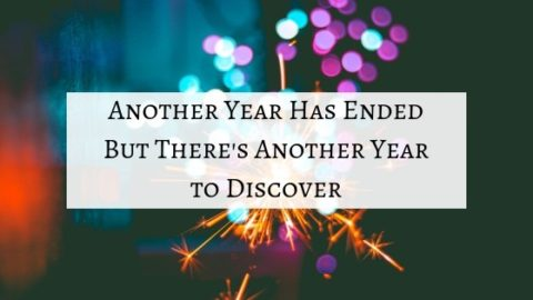 Another Year Has Ended But There's Another Year to Discover